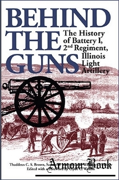 Behind the Guns: The History of Battery I, 2nd Regiment, Illinois Light Artillery [Shawnee Classics]