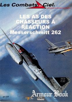 Les As des Chasseurs a Reaction Messerschmitt 262 [Les Combats du Ciel 31]