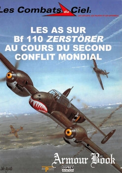 Les As sur Bf 110 Zerstorer au Cours du Second Conflit Mondial [Les Combats du Ciel 34]