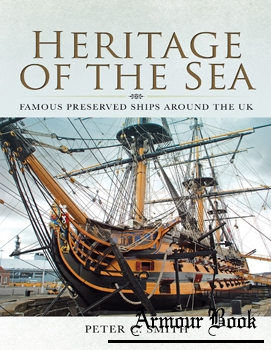 Heritage of the Sea: Famous Preserved Ships Around the UK [Pen & Sword]