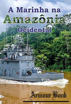 A Marinha na Amazonia Ocidental [Centro de Comunicacao Social da Marinha]