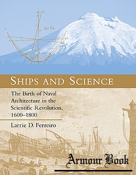 Ships and Science: The Birth of Naval Architecture in the Scientific Revolution, 1600-1800 [The MIT Press]