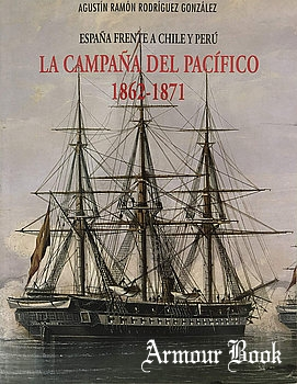 La Armada Espanola, La Campana del Pacifico 1862-1871: Espana frente a Chile y Peru [Agualarga Editores S.L.]