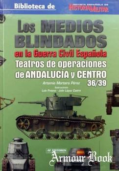 Los Medios Blindados en la Guerra Civil Espanola: Teatros de Operaciones de Andalucia y Centro 36/39 [AF Editores]