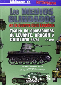 Los Medios Blindados en la Guerra Civil Espanola: Teatros de Operaciones de Aragon Cataluna y Levante 36/39 1 parte [AF Editores]