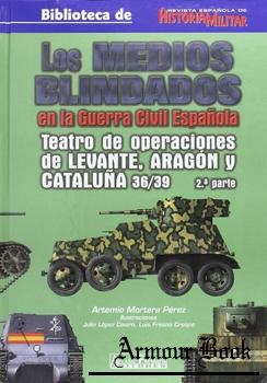 Los Medios Blindados en la Guerra Civil Espanola: Teatros de Operaciones de Aragon Cataluna y Levante 36/39 2 parte [AF Editores]