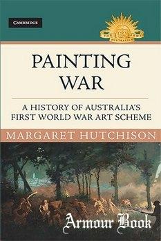 Painting War: A History of Australia's First World War Art Scheme [Cambridge University]