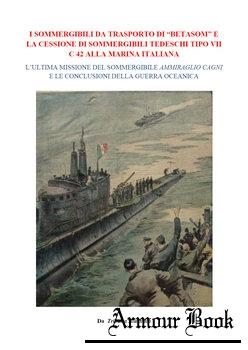 """I Sommergibili da Trasporto di """"Betasom"""" e la Cessione di Sommergibili Tedeschi tipo VII C 42 [Francesco Mattesini]"""