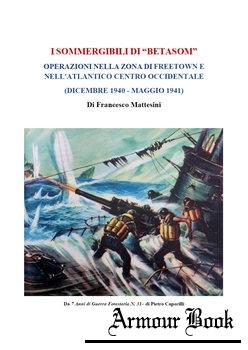 """I Sommergibili di """"Betasom"""" Operazioni nella Zona di Freetown (Dicembre 1940 - Maggio 1941) [Francesco Mattesini]"""