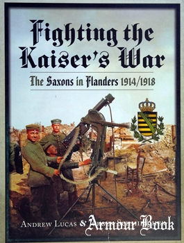 Fighting the Kaiser's War: The Saxons in Flanders 1914-1918 [Pen & Sword]