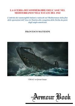 La Guerra dei Sommergibili Dell'Asse nel Mediterraneo Nell'Estate del 1943 [Francesco Mattesini]