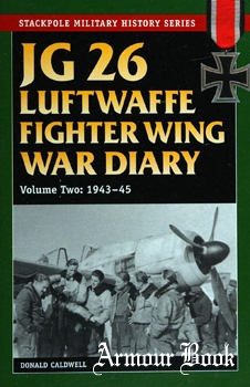 JG 26: Luftwaffe Fighter Wing War Diary: Volume Two 1943-45 [Stackpole Books]