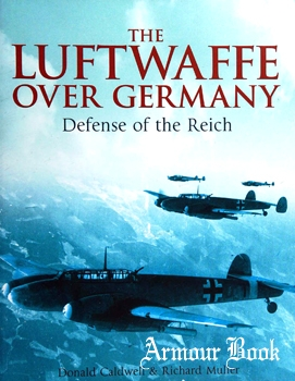 The Luftwaffe Over Germany: Defense of the Reich [Pen & Sword]