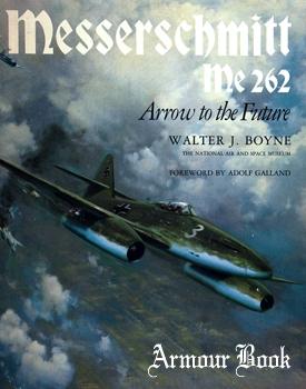 The Messerschmitt Me 262: Arrow to the Future [Smithsonian Institution Press]